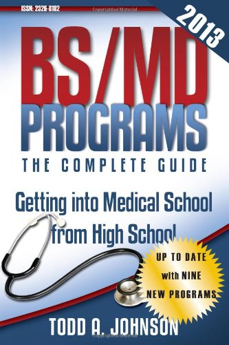 9780983213246: BS/MD Programs-The Complete Guide: Getting into Medical School from High School