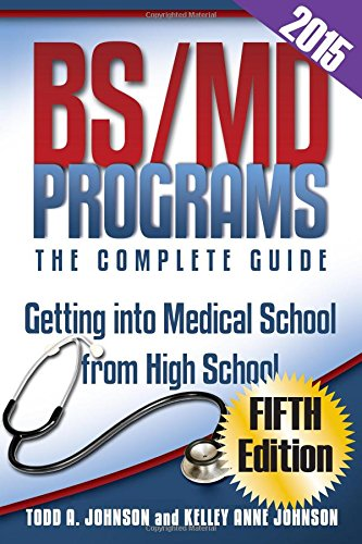 9780983213284: BS/MD Programs-The Complete Guide: Getting Into Medical School from High School