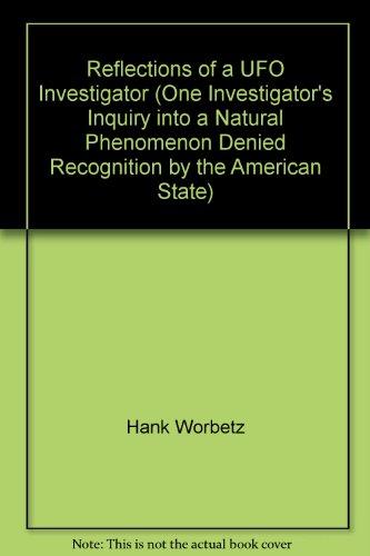 Reflections of a UFO Investigator - One Investigator's Inquiry Into a Natural Phenomenon ...