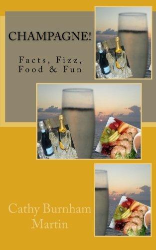 Champagne! : Facts, Fizz, Food and Fun: Cathy Burnham Martin