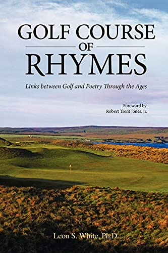 Golf Course of Rhymes - Links Between Golf and Poetry Through the Ages: White, Leon S.