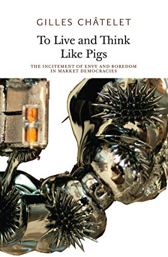 To Live and Think Like Pigs: The: Gilles Chatelet; Alain