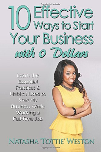 10 Effective Ways to Start Your Business with 0 Dollars: Learn the Essential Practices & Habits...