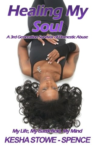 Healing My Soul: A 3rd Generation Survivor of Domestic Abuse: Ms. Kesha StoweSpence