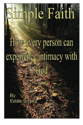9780983224730: Simple Faith: How every person can experience intimacy with God