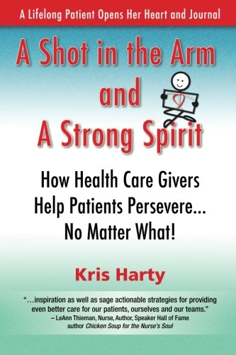 9780983226802: A Shot in the Arm and A Strong Spirit: How Health Care Givers Help Patients Persevere...No Matter What! / A Lifelong Patient Opens Her Heart and Journal