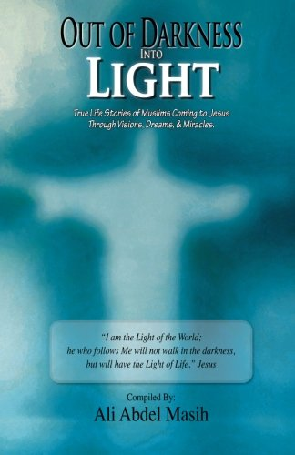 Out of darkness Into Light: True to: Ali Abdel Masih
