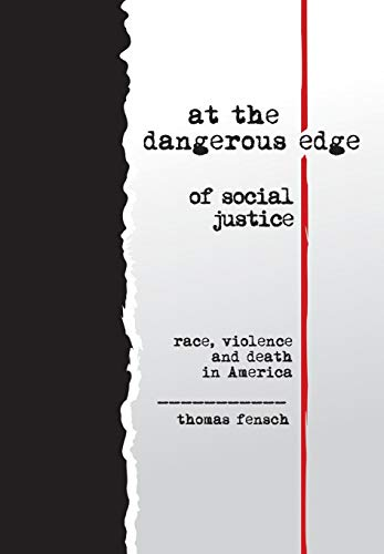 At the Dangerous Edge of Social Justice: Race, Violence and Death in America: Thomas Fensch