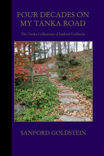 9780983229858: Four Decades on My Tanka Road: The Tanka Collections of Sanford Goldstein