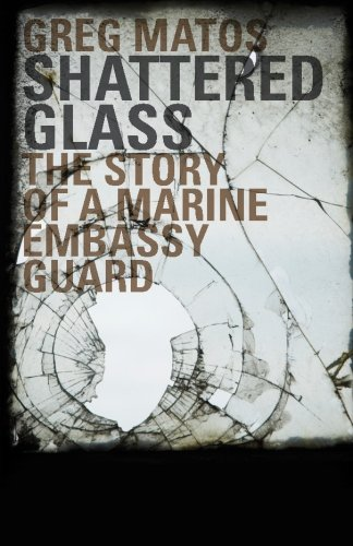9780983230205: Shattered Glass: The Story of a Marine Embassy Guard