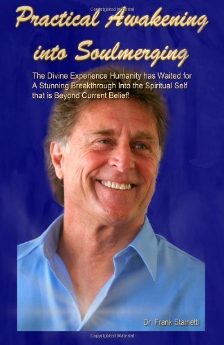 9780983233916: Practical Awakening into Soulmerging: The Divine Experience Humanity has Waited for