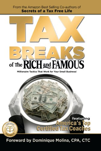 9780983234128: Tax Breaks of the Rich and Famous Millionaire Tactics That Work for Your Small Business!