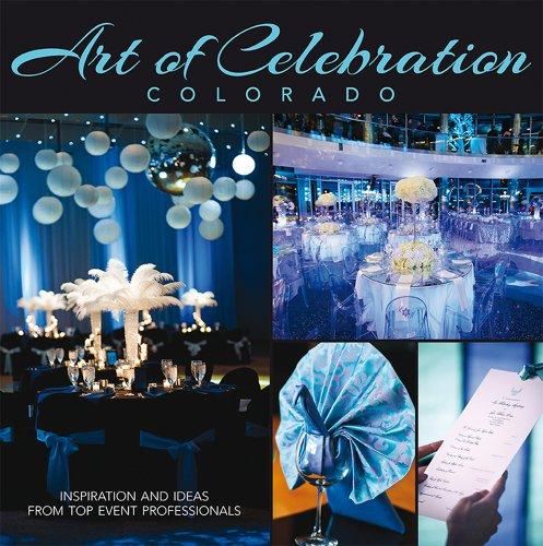 9780983239888: Art of Celebration Colorado: Inspiration and Ideas from Top Event Professionals