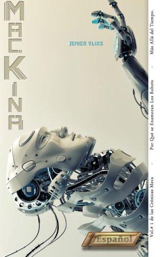9780983241713: Máckina: Por Qué se Enamoran los Robots: 1 (Las Crónicas Meca)