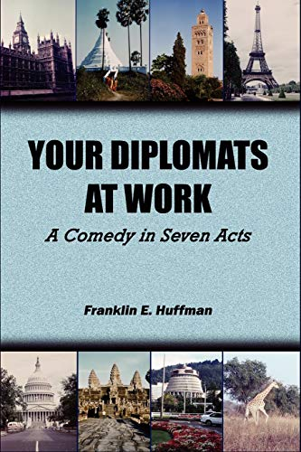 9780983245179: Your Diplomats at Work: A Comedy in Seven Acts