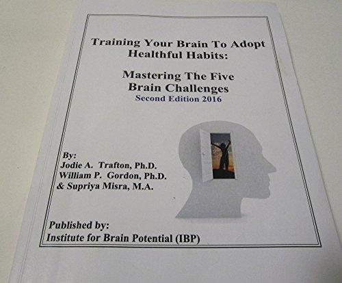 Training Your Brain To Adopt Healthful Habits: Mastering The Five Brain Challenges: Supriya Misra, ...