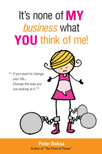 9780983247210: It's None of My Business What You Think of Me: If You Want to Change Your Life...Change the Way You Are Looking at It