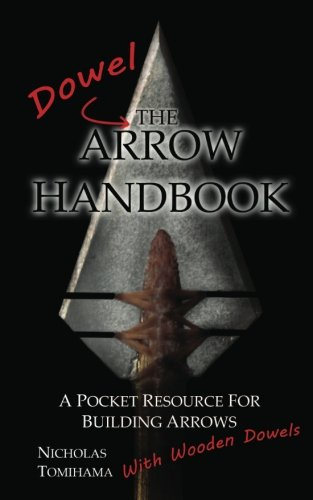 9780983248125: The Dowel Arrow Handbook: A Pocket Resource for Building Arrows With Wooden Dowels