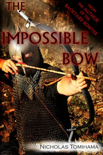 The Impossible Bow: Building Archery Bows with PVC Pipe: Nicholas Tomihama