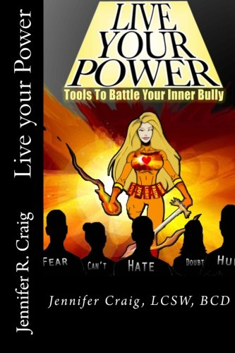 Live Your Power: Tools to Battle Your Inner Bully: Jennifer Craig LCSW