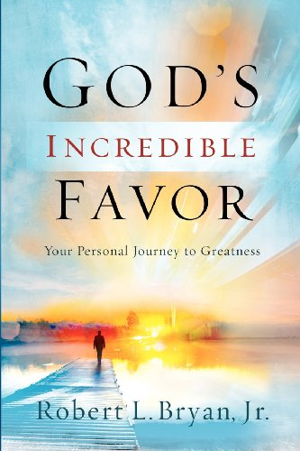 9780983253679: God's Incredible Favor: Your Personal Journey to Greatness