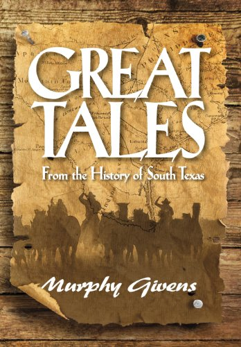 GREAT TALES FROM THE HISTORY OF SOUTH TEXAS: GIVENS, MURPHY