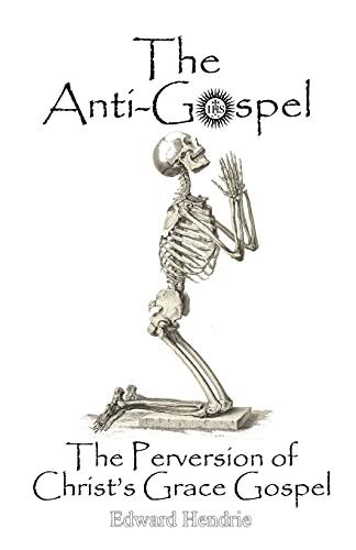 9780983262749: The Anti-Gospel: The Perversion of Christ's Grace Gospel