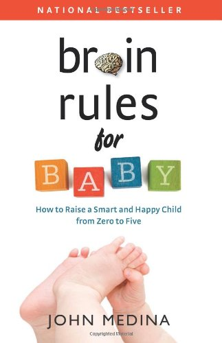 9780983263302: Brain Rules for Baby: How to Raise a Smart and Happy Child from Zero to Five