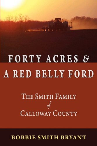Forty Acres & A Red Belly Ford: The Smith Family of Calloway County: Bryant, Bobbie Smith