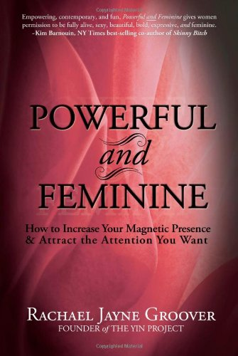 9780983268901: Powerful and Feminine: How to Increase Your Magnetic Presence and Attract the Attention you Want