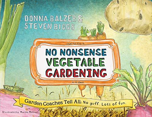 No Nonsense Vegetable Gardening: Garden Coaches Tell All: No guff. Lots of fun: Balzer, Donna; ...