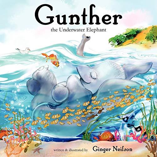 Gunther the Underwater Elephant: Neilson, Ginger