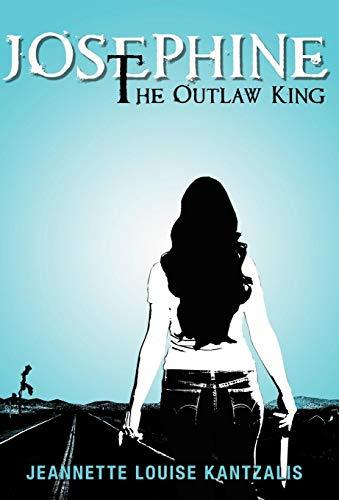 Josephine the Outlaw King: Kantzalis, Jeannette Louise