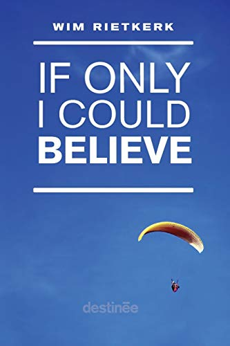 If Only I Could Believe: Wim Rietkerk