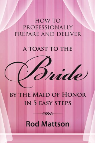 How to Professionally Prepare and Deliver a Toast to the Bride by the Maid of Honor Speech in 5 ...