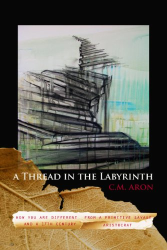 9780983282907: A Thread in the Labyrinth: How You are Different from a Primitive Savage and a 17th Century Aristocrat
