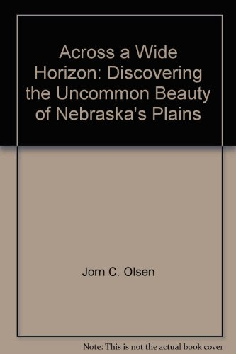 Across a Wide Horizon: Discovering the Uncommon Beauty of Nebraska's Plains