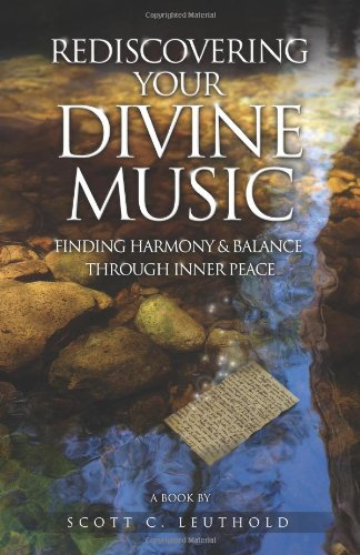 Rediscovering Your Divine Music: Finding Harmony & Balance Through Inner Peace: Scott C. ...