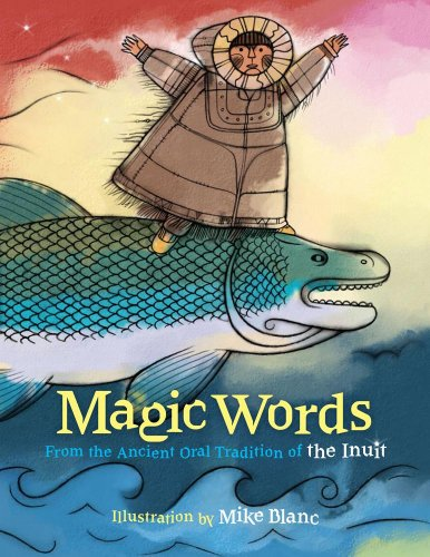 Magic Words: From the Ancient Oral Tradition of the Inuit: Oelschlager, Vanita