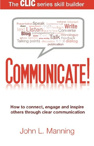 9780983294634: Communicate!: How to connect, engage and inspire others through clear communication (The CLIC Series Skill Builder)