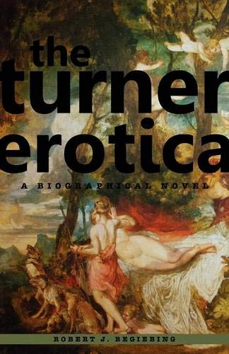 9780983300243: The Turner Erotica: A Biographical Novel