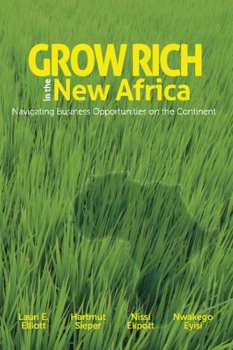 Grow Rich in the New Africa: Navigating Business Opportunities on the Continent: Lauri E. Elliott