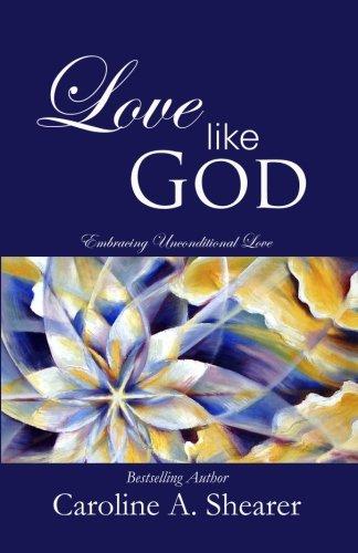 9780983301707: Love Like God: Embracing Unconditional Love
