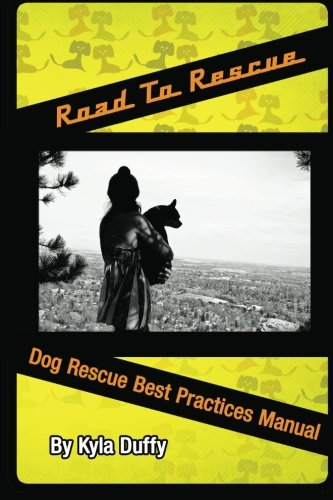 Road to Rescue: Rescue Best Practices Manual: Kyla Duffy