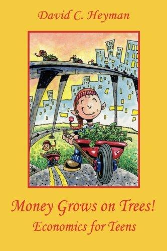 Money Grows on Trees!: Economics for Teens: David C. Heyman