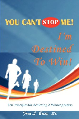 You Can't Stop Me! I'm Destined To Win!: Bridy, Fred L.