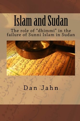 Islam and Sudan The role of dhimmi in the failure of Sunni Islam in Sudan: Dan Jahn
