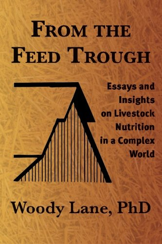 From the Feed Trough: Essays and Insights on Livestock Nutrition in a Complex World: Lane Ph.D., ...