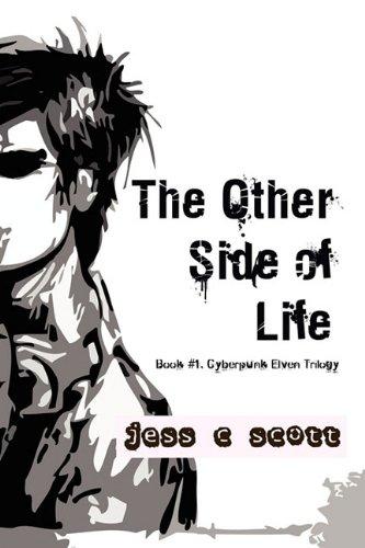 The Other Side of Life (Book #1 / Cyberpunk Elven Trilogy): Jess C. Scott