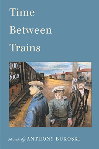 9780983325413: Time Between Trains: Stories by Anthony Bukoski